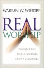 Real Worship: Playground, Battleground, or Holy Ground? Cover Image