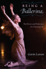 Being a Ballerina: The Power and Perfection of a Dancing Life Cover Image