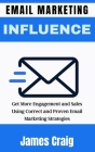 Email Marketing Influence: Get More Engagement and Sales Using Correct and Proven Email Marketing Strategies Cover Image