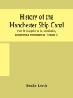 History of the Manchester Ship Canal, from its inception to its completion, with personal reminiscences (Volume I) Cover Image