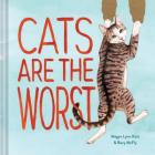 Cats Are the Worst: (Cat Gift for Cat Lovers, Funny Cat Book) Cover Image