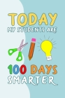 Today My Students Are 100 Days Smarter: 100 days of school writing prompts, activities and celebration ideas for kindergarten and first grade Cover Image