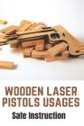 Wooden Laser Pistols Usages: Safe Instruction: Laser Sights For Pistols Without Rails Cover Image