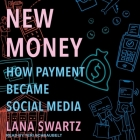 New Money Lib/E: How Payment Became Social Media Cover Image