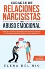 Curarse de relaciones narcisistas y de abuso emocional: Descubra cómo recuperarse, protegerse y sanarse de relaciones abusivas tóxicas con un narcisis Cover Image
