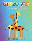 Giraffe Coloring Book for Kids Ages 4-8: Children Activity Book for Girls & Boys Age 3-9 - Giraffes Drawing Book for Toddlers Preschoolers - Gift for Cover Image