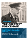 The Greatest Policeman?: A Biography of Capt Athelstan Popkess Cover Image