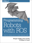 Programming Robots with Ros: A Practical Introduction to the Robot Operating System Cover Image
