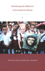 Reclaiming the Political in Latin American History: Essays from the North (American Encounters/Global Interactions) Cover Image