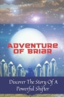 Adventure Of Briar: Discover The Story Of A Powerful Shifter: Real Story Of Shifter Cover Image