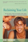 Reclaiming Your Life: The Gay Man's Guide to Recovery from Abuse, Addictions, and Self-Defeating Behavior Cover Image