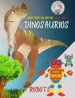 Libro para colorear para niños: Dinosaurios, robots y acción. Libro de actividades favorito para niños de cualquier edad - Fantasía para niños soñador Cover Image