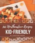 365 Northeastern Kid-Friendly Recipes: Unlocking Appetizing Recipes in The Best Northeastern Kid-Friendly Cookbook! Cover Image