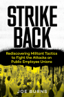 Strike Back: Rediscovering Militant Tactics to Fight the Attacks on Public Employee Unions Cover Image