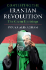 Contesting the Iranian Revolution: The Green Uprisings Cover Image