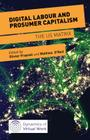 Digital Labour and Prosumer Capitalism: The Us Matrix (Dynamics of Virtual Work) Cover Image