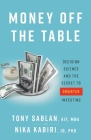 Money off the Table: Decision Science and the Secret to Smarter Investing Cover Image
