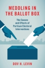 Meddling in the Ballot Box: The Causes and Effects of Partisan Electoral Interventions Cover Image