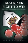 Blackjack Fight to Win: The True Million-Dollar Strategy Cover Image