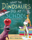 What the Dinosaurs Did at School Cover Image