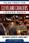 Tales from the Cleveland Cavaliers Locker Room: The Rookie Season of LeBron James (Tales from the Team) Cover Image