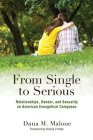 From Single to Serious: Relationships, Gender, and Sexuality on American Evangelical Campuses (The American Campus) Cover Image