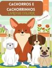 Cachorros e Cachorrinhos Livro para Colorir: Para crianças de 4 a 8 anos - Livro de cães para crianças - Livro de colorir com letras grandes de cães e Cover Image