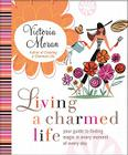 Living a Charmed Life: Your Guide to Finding Magic in Every Moment of Every Day Cover Image