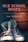 Old School Hoops: Stories of an Aging Baller Cover Image