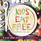 Kids Eat Free: 50 Allergy Friendly Recipes Kids Love to Cook and Eat Cover Image