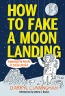 How to Fake a Moon Landing: Exposing the Myths of Science Denial Cover Image