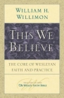 This We Believe: The Core of Wesleyan Faith and Practice Cover Image