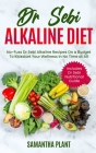 Dr Sebi Alkaline Diet: No-Fuss Dr Sebi Alkaline Recipes On a Budget To Kickstart Your Wellness in No Time at All. Includes Dr Sebi Nutritiona Cover Image