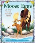 Moose Eggs: Or, Why Moose Have Flat Antlers Cover Image