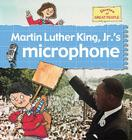 Martin Luther King JR.'s Microphone (Stories of Great People) Cover Image