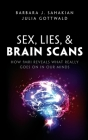 Sex, Lies, and Brain Scans: How Fmri Reveals What Really Goes on in Our Minds Cover Image
