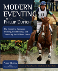 Modern Eventing with Phillip Dutton: The Complete Resource: Training, Conditioning, and Competing in All Three Phases Cover Image