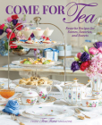 Come for Tea: Favorite Recipes for Scones, Savories and Sweets Cover Image