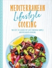 Mediterranean Lifestyle Cooking: The Key to a Healthy Life Through Simple and Delicious Cooking Cover Image