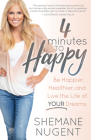 4 Minutes to Happy: Be Happier, Healthier, and Live the Life of Your Dreams Cover Image