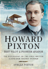 Howard Pixton - Test Pilot & Pioneer Aviator: The Biography of the First British Schneider Trophy Winner Cover Image