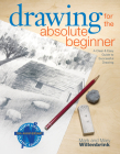 Drawing for the Absolute Beginner: A Clear & Easy Guide to Successful Drawing (Art for the Absolute Beginner) Cover Image