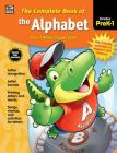 The Complete Book of the Alphabet, Grades Pk - 1 Cover Image