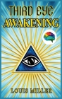 Third Eye Awakening: The Ultimate Guide To Discover New Perspectives, Increase Awareness, Consciousness and Achieving Spiritual Enlightenme Cover Image