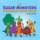 The Sugar Monsters & The Healthy Super Heroes Cover Image