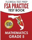 FLORIDA TEST PREP FSA Practice Test Book Mathematics Grade 5: Preparation for the FSA Mathematics Tests Cover Image