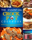 The Essential Crock Pot Cookbook: 500 Easy delicious and Healthy Crock Pot Recipes.(Crock Pot, Slow Cooker) Cover Image