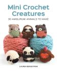 Mini Crochet Creatures: 30 Amigurumi Animals to Make Cover Image