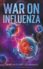 War on Influenza 1918: History, Causes and Treatment of the World's Most Lethal Pandemic Cover Image