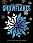Easy Mandala Snowflakes. Glowing Coloring Patterns for Beginners: 40 Simple Ice Crystal Designs on Midnight Black Background Pages for Stress Relief o Cover Image